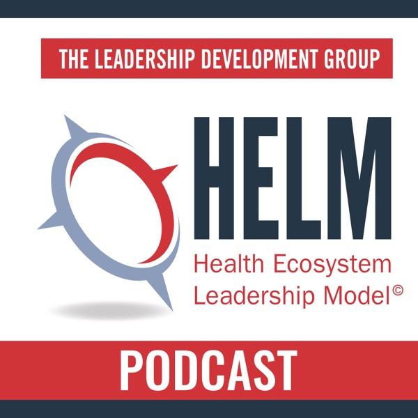 Health Ecosystem Leadership Model (HELM™) Podcast Series