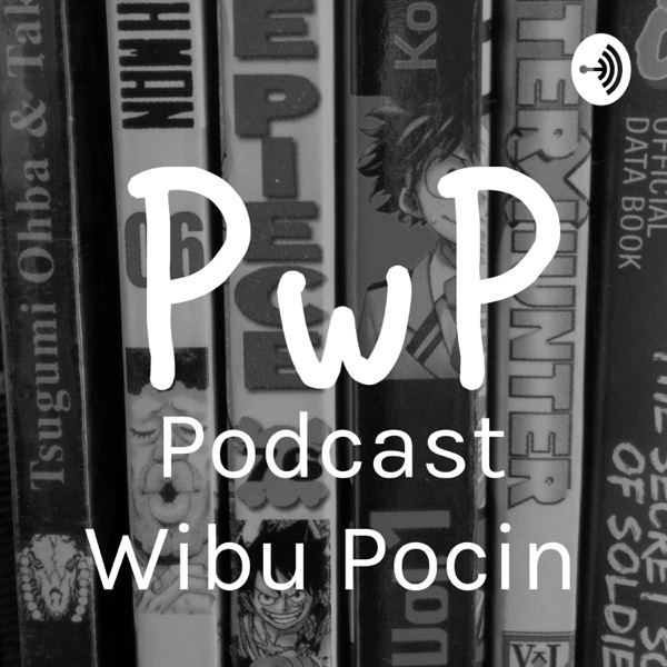 Podcast Wibu Pocin | Manga & Anime review