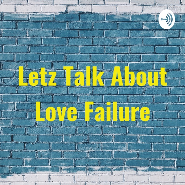 Letz Talk About Love Failure