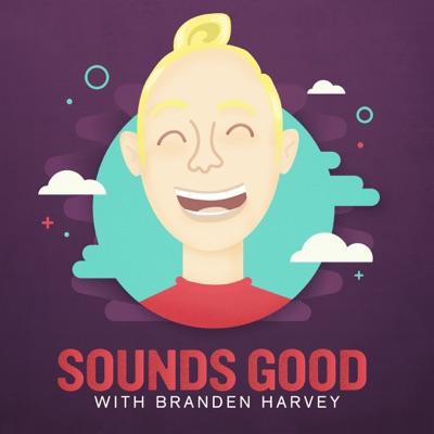 Sounds Good with Branden Harvey:Good Good Good