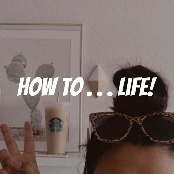 How To . . . Life!