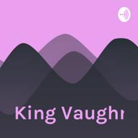 King Vaughn podcast