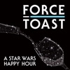 Force Toast: A Star Wars Happy Hour artwork
