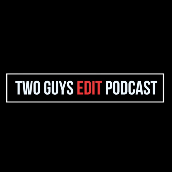 Two Guys Edit Podcast