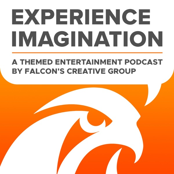 Experience Imagination: A Themed Entertainment Podcast by Falcon's Creative Group