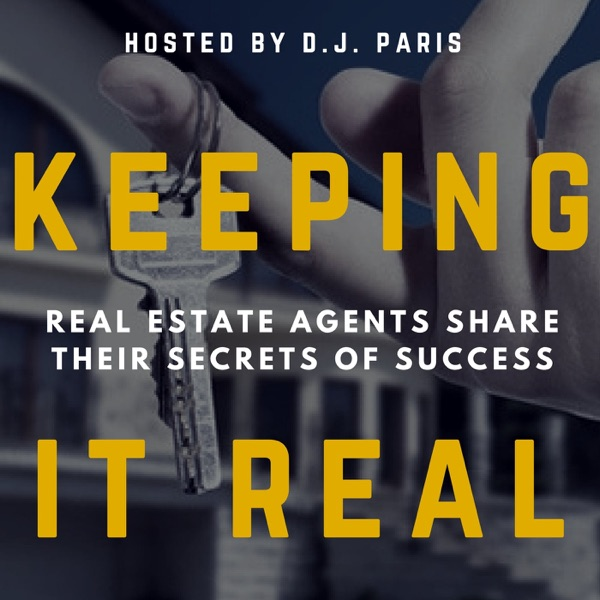 Keeping it Real Podcast • Top 1% REALTORS ® • Interviews With Real Estate Brokers and Agents