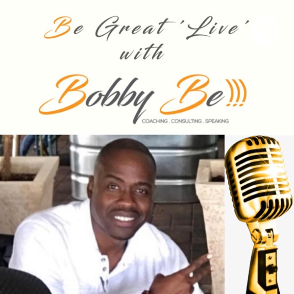 Be Great 'Live' Podcast