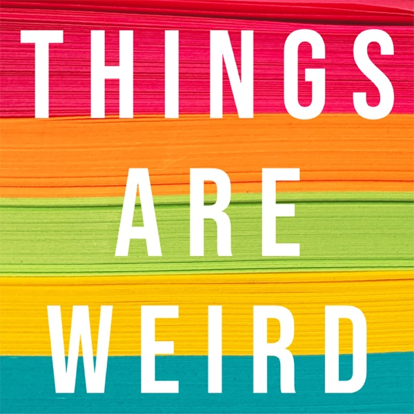 Things Are Weird