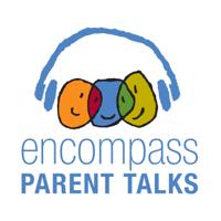 Encompass Parent Talks podcast