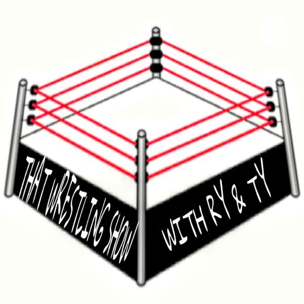 That Wrestling Show (w/ Ry & Ty)