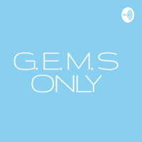 G.E.M.S ONLY podcast