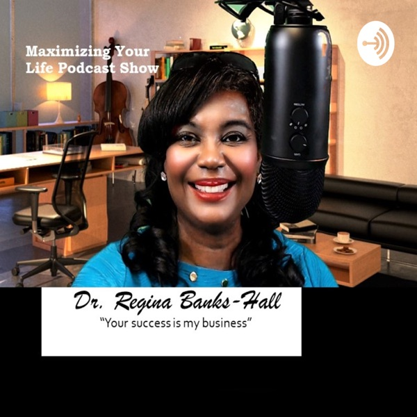 Maximize Your Life with Dr. Regina Banks-Hall