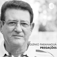 Glenio Paranaguá - Pregações podcast