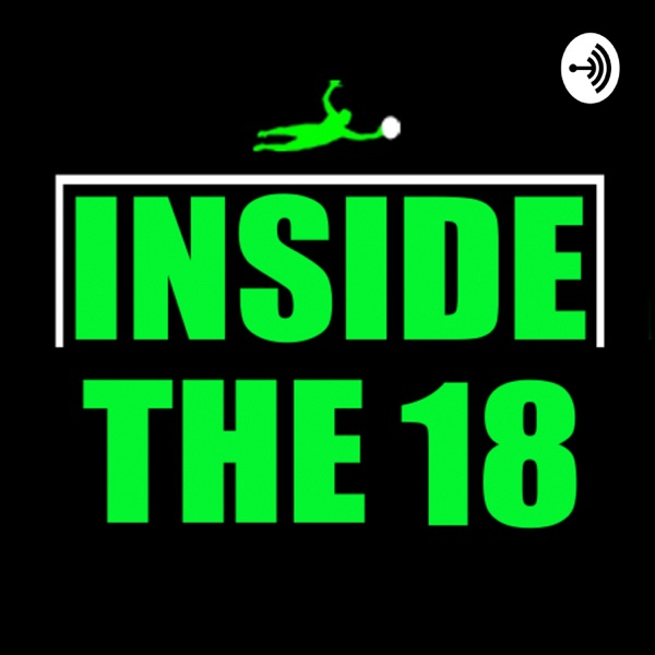 Inside The 18 : A Podcast for Goalkeepers by Goalkeepers