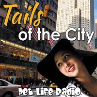Tails of the City on Pet Life Radio (PetLifeRadio.com) podcast