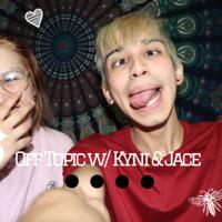 Off Topic w/ Kyni & Jace podcast