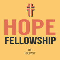 Hope Fellowship: The Podcast podcast