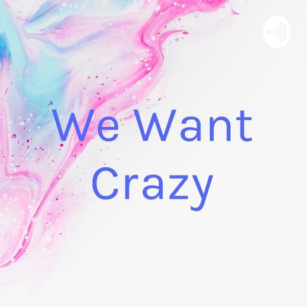 We Want Crazy