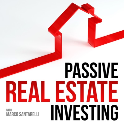 Passive Real Estate Investing:Real Estate Investing with Marco Santarelli, Investor and Entrepreneur.
