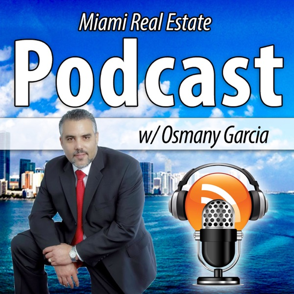 Miami Real Estate Podcast with Osmany Garcia