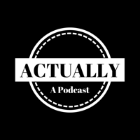 Actually A Podcast podcast