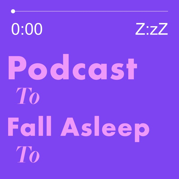 Podcast to Fall Asleep to