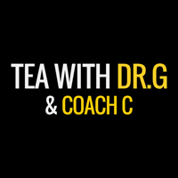 Tea With Dr.G and Coach C podcast