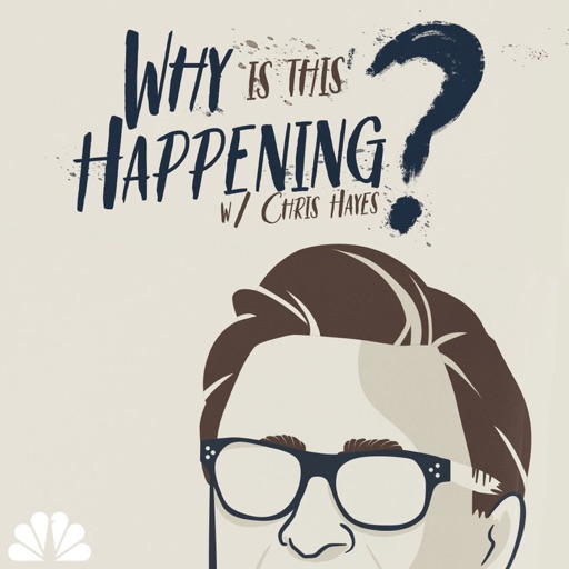 Cover image of Why Is This Happening? with Chris Hayes