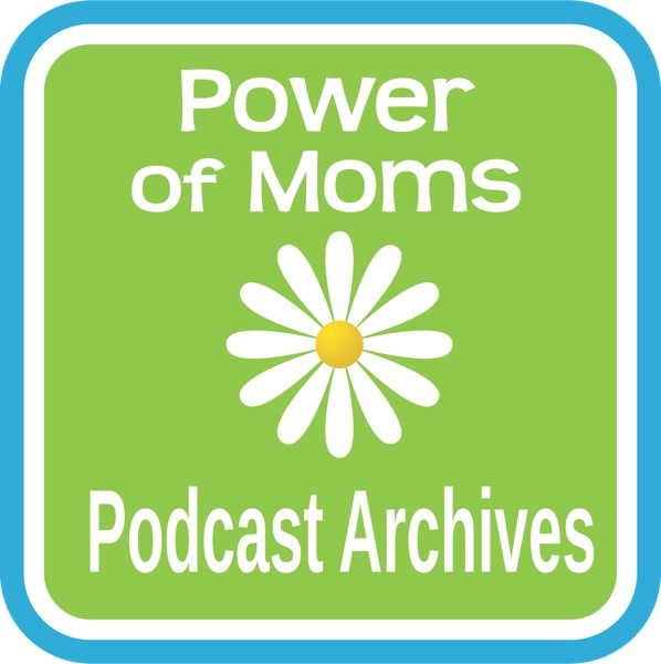 Power of Moms Podcasts (Archive)