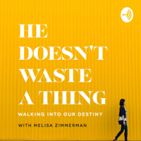 He Doesn't Waste A Thing podcast