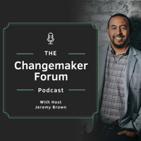 Changemaker Forum Podcast podcast