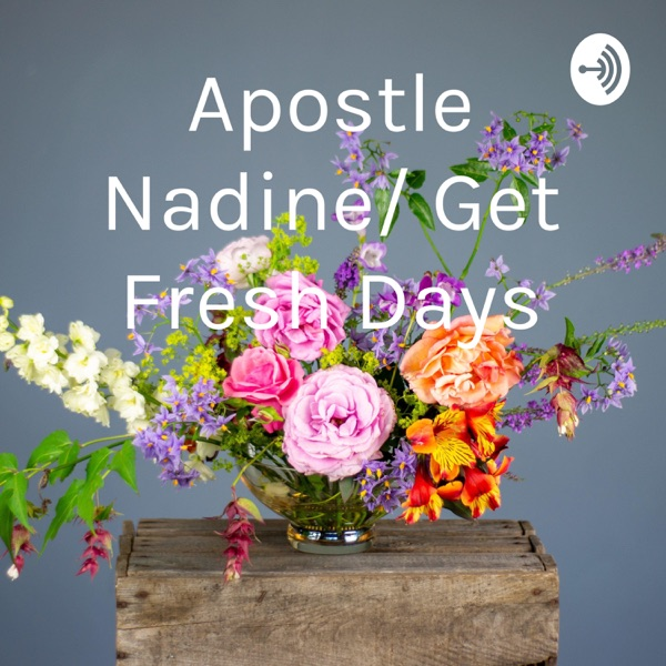 Apostle Nadine/ Get Fresh Days
