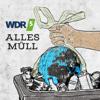 WDR 5 Tiefenblick: Alles Müll - Westdeutscher Rundfunk