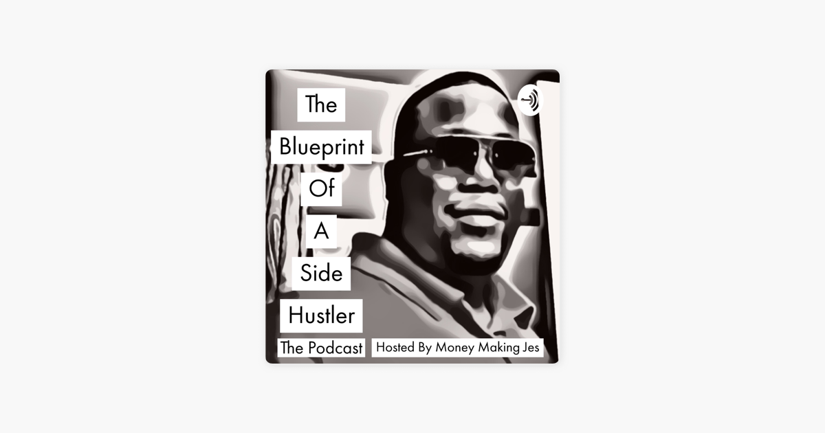 The Blueprint Of A Side Hustler on Apple Podcasts