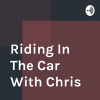 Riding In The Car With Chris podcast