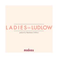 Ladies on Ludlow podcast