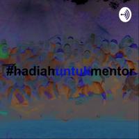 #hadiahuntukmentor podcast