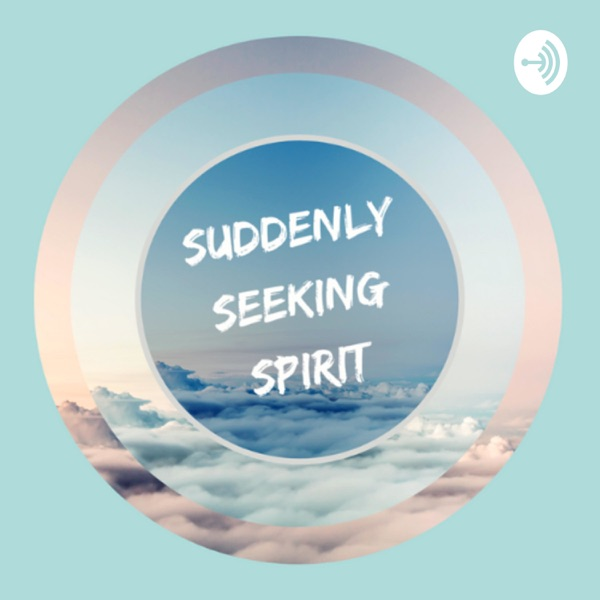 Suddenly Seeking Spirit