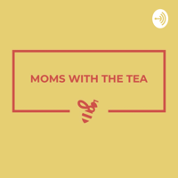 Moms with the Tea podcast