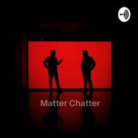 Matter Chatter podcast