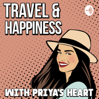 Travel & Happiness with Priya's Heart podcast
