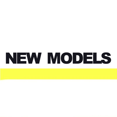 New Models Podcast:New Models