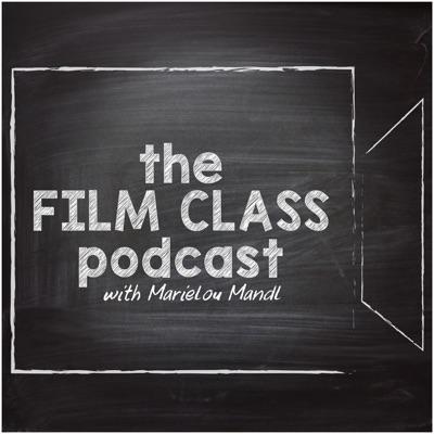 The Film Class Podcast w/ Marielou Mandl