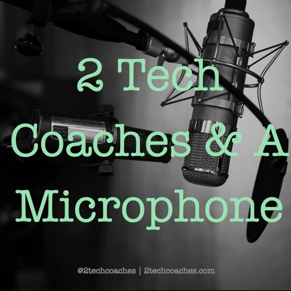 2 Tech Coaches & A Microphone