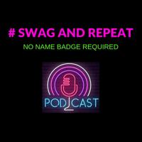 #swagandrepeat podcast
