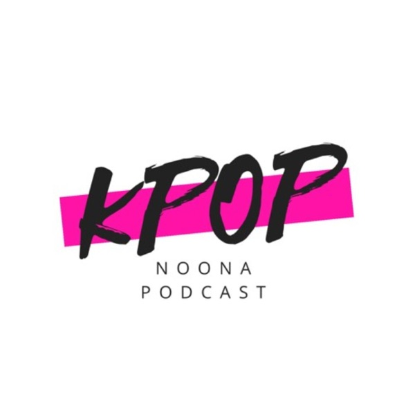 Kpop Noona Podcast