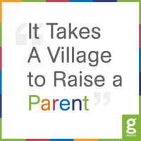 It Takes a Village To Raise a Parent podcast