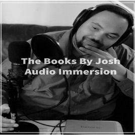 The Books By Josh Audio Immersion on Apple Podcasts