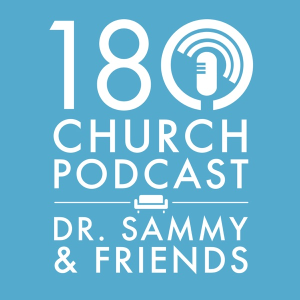 The 180 Church Podcast with Dr. Sammy and Friends