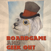 Boardgame and Geek Out podcast